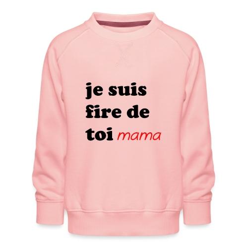 je suis fier de toi mama - Kids' Premium Sweatshirt