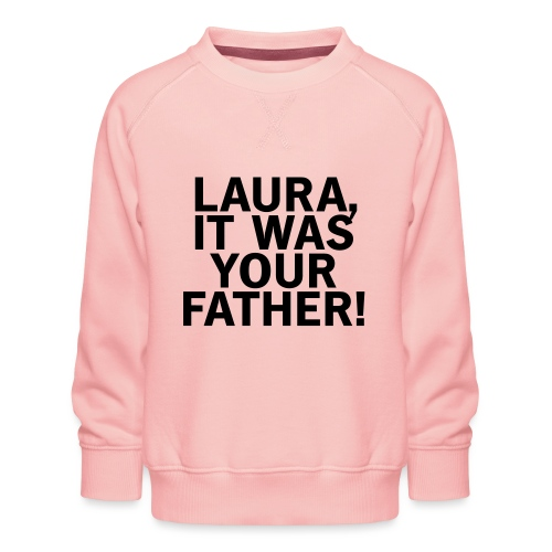 Laura it was your father - Kinder Premium Pullover