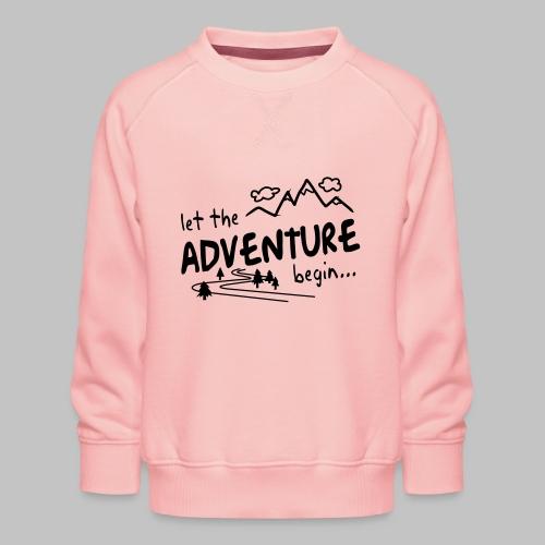 Let the Adventure begin - Kids' Premium Sweatshirt
