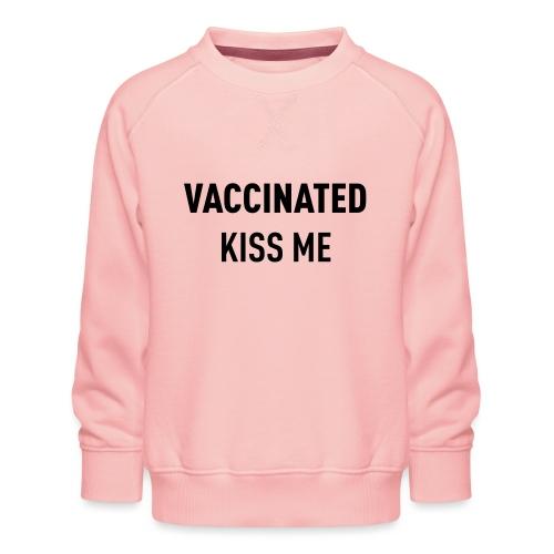 Vaccinated Kiss me - Kids' Premium Sweatshirt
