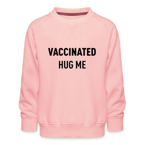 Vaccinated Hug me - Kids' Premium Sweatshirt