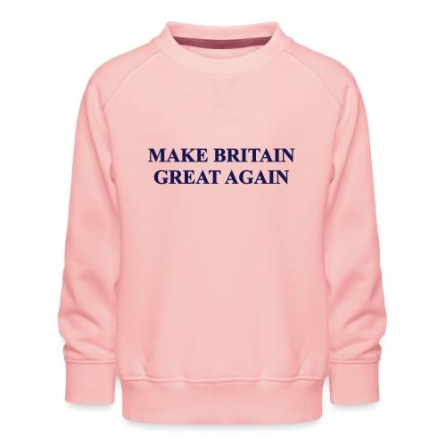 MAKE BRITAIN GREAT AGAIN - Kids' Premium Sweatshirt