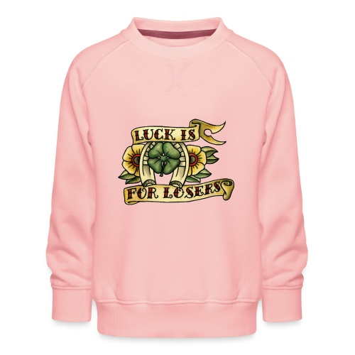 Luck Is For Losers - Kids' Premium Sweatshirt