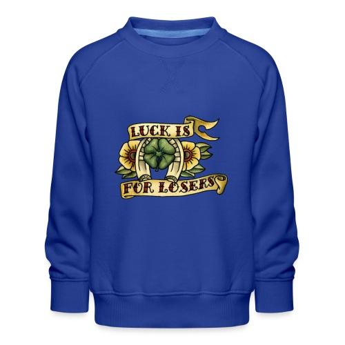 Luck Is For Losers - Kids' Premium Sweatshirt