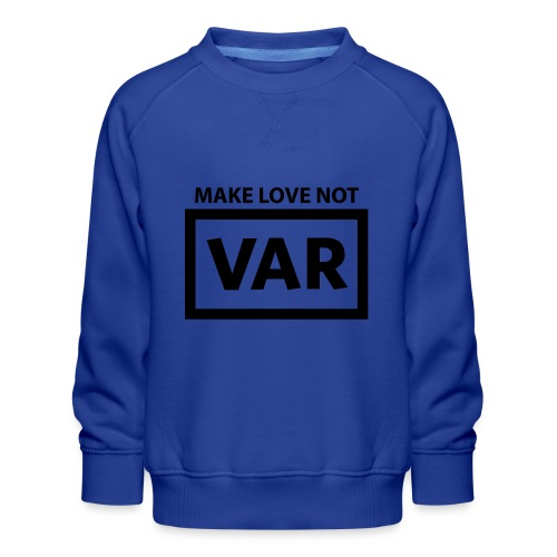 Make Love Not Var - Kinderen premium sweater