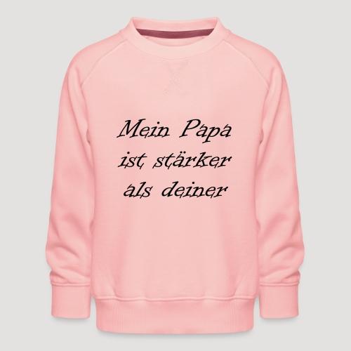 Mein Papa ist stärker als deiner - Kinder Premium Pullover