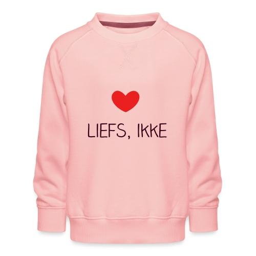 Liefs, ikke (kindershirt) - Kinderen premium sweater