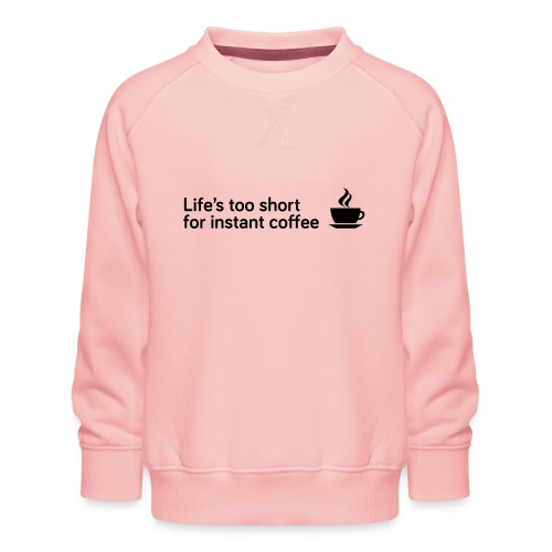 Coffee Life's Too Short - Kids' Premium Sweatshirt