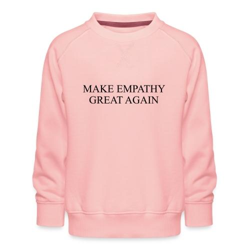 Make empathy great again - Kids' Premium Sweatshirt