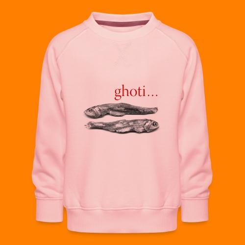 ghoti - Kids' Premium Sweatshirt