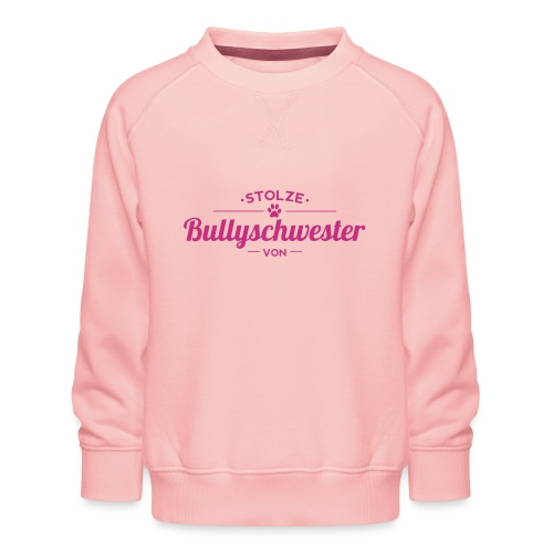 Bullyschwester Wunschname - Kinder Premium Pullover