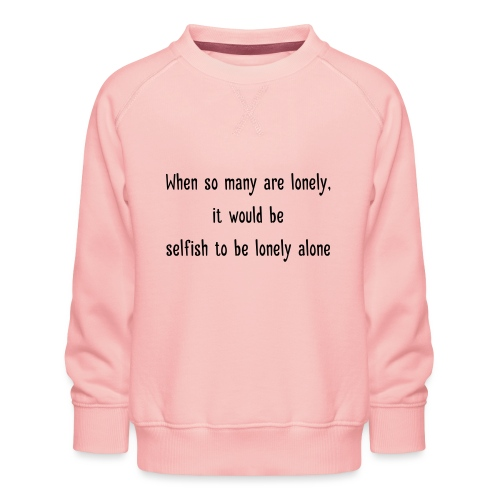 Selfish to be lonely alone - Lasten premium-collegepaita