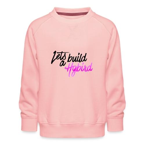 Lets Build A hybrid - Kids' Premium Sweatshirt