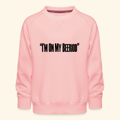 BEERIOD - Kids' Premium Sweatshirt