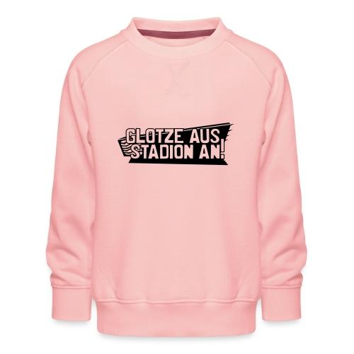GLOTZE AUS, STADION AN! - Kinder Premium Pullover