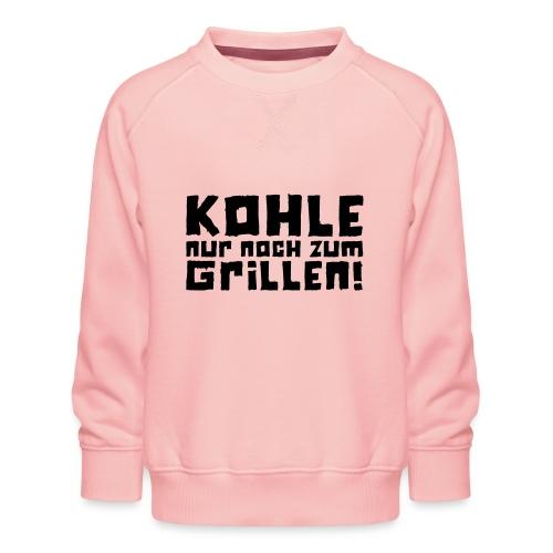 Kohle nur noch zum Grillen - Logo - Kinder Premium Pullover