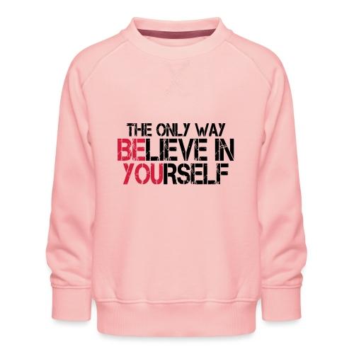 Believe in yourself - Kinder Premium Pullover