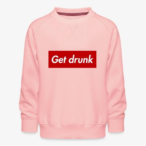 Get drunk - Kinder Premium Pullover