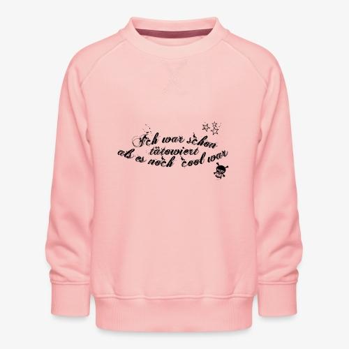 Ich war schon tätowiert als es noch cool war - Kinder Premium Pullover