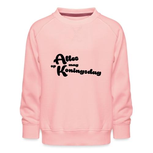 Alles mag op Koningsdag - Kinderen premium sweater