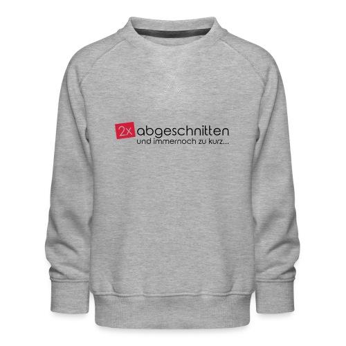 2x abgeschnitten... - Kinder Premium Pullover