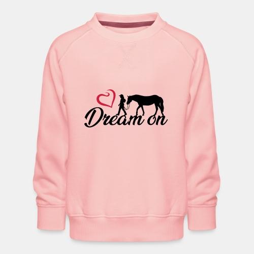 Dream on - Halte an Deinen Träumen fest - Kinder Premium Pullover