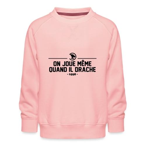 On Joue Même Quand Il Dr - Kids' Premium Sweatshirt
