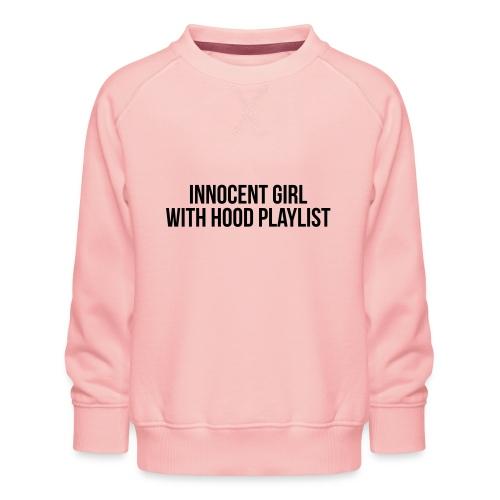 Innocent girl with hood playlist - Kids' Premium Sweatshirt