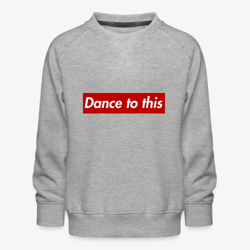 Dance to this - Kinder Premium Pullover