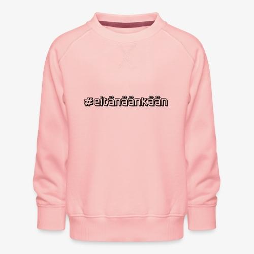 eitänäänkään - Kids' Premium Sweatshirt