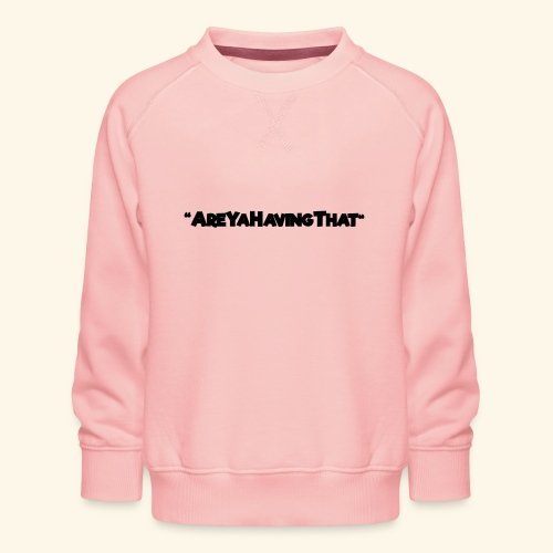 AREYAHAVINGTHAT BLACK FOR - Kids' Premium Sweatshirt