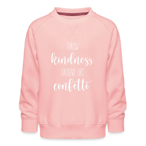 Throw kindness around like confetti - Kinder Premium Pullover