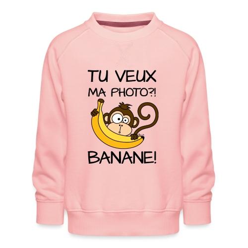 Singe, Tu Veux Ma Photo Banane !? - Sweat ras-du-cou Premium Enfant
