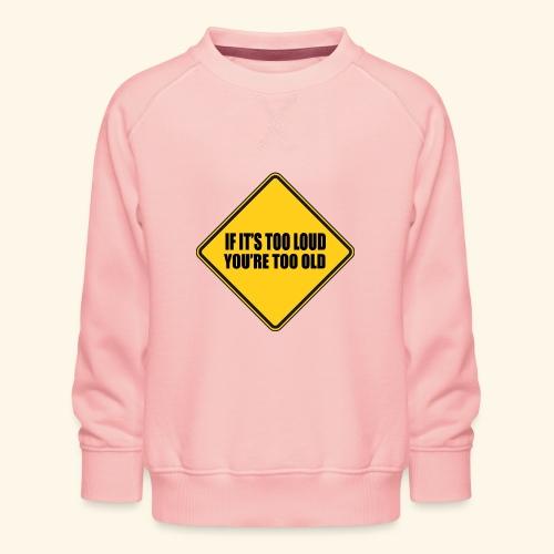 Als het te luid is ben je te oud - Kinderen premium sweater