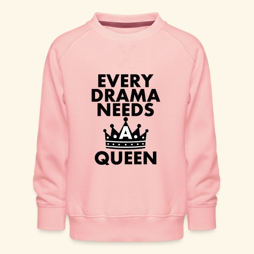 EVERY DRAMA black png - Kids' Premium Sweatshirt