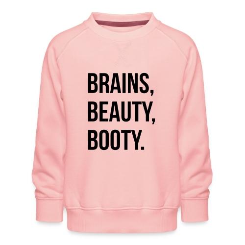 Brains, beauty, booty - Kids' Premium Sweatshirt