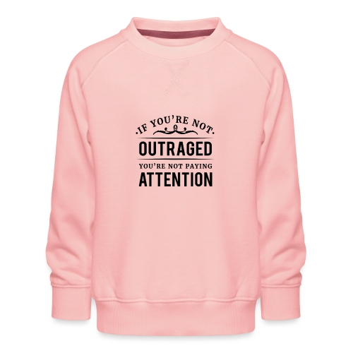 If you're not outraged you're not paying attention - Kinder Premium Pullover