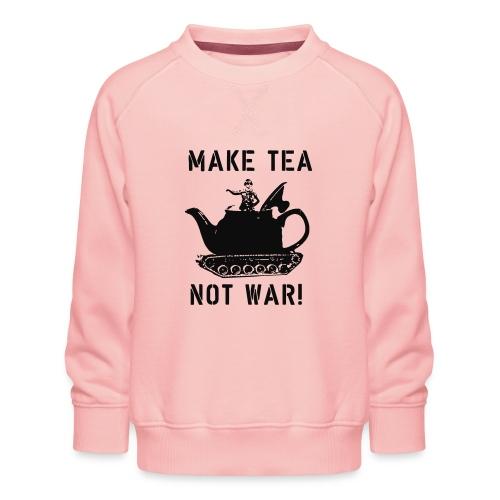 Make Tea not War! - Kids' Premium Sweatshirt