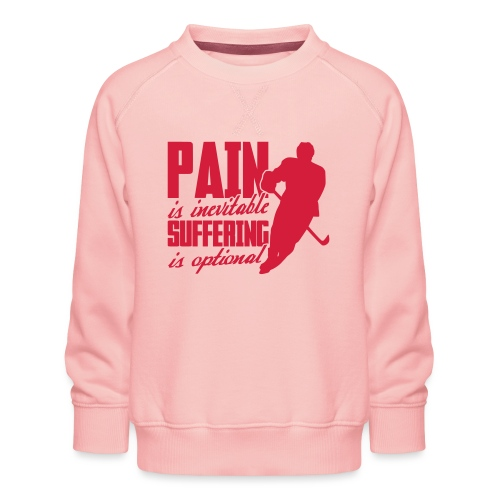 Hockey - Pain Is Inevitable, Suffering Is Optional - Kids' Premium Sweatshirt