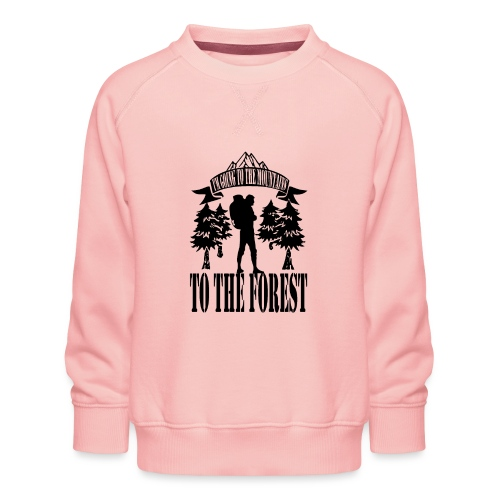 I m going to the mountains to the forest - Kids' Premium Sweatshirt