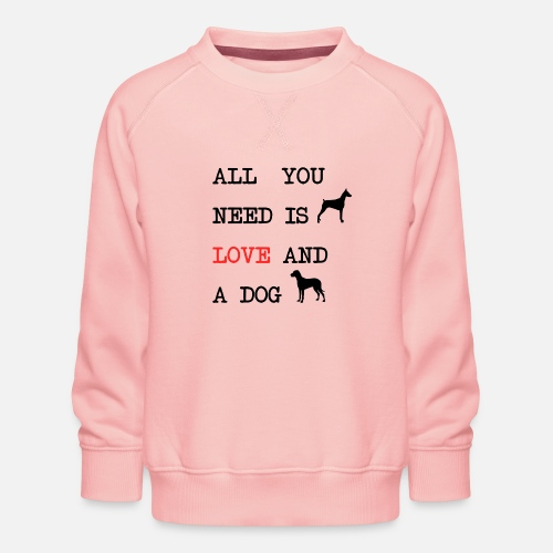 All You Need is Love and a Dog - Kinderen premium sweater