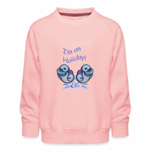 I'm on holliday - Kids' Premium Sweatshirt