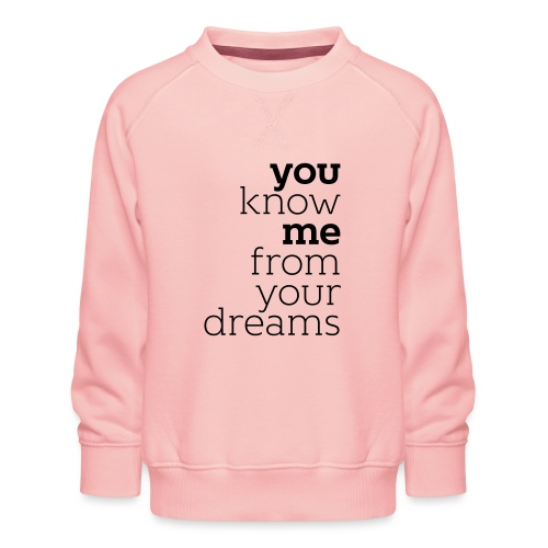 you know me from your dreams - Kinder Premium Pullover