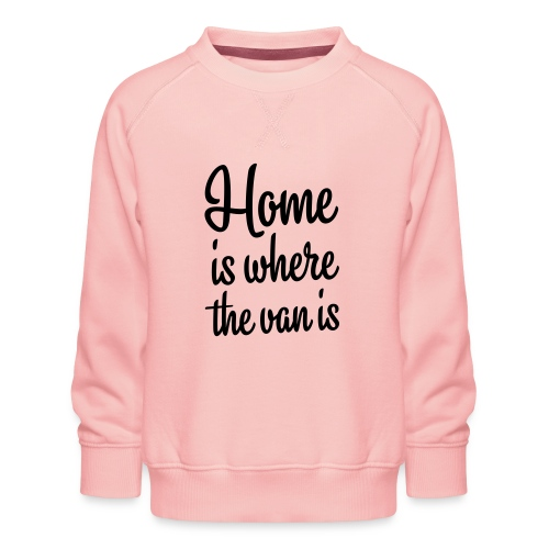 Home is where the van is - Autonaut.com - Kids' Premium Sweatshirt