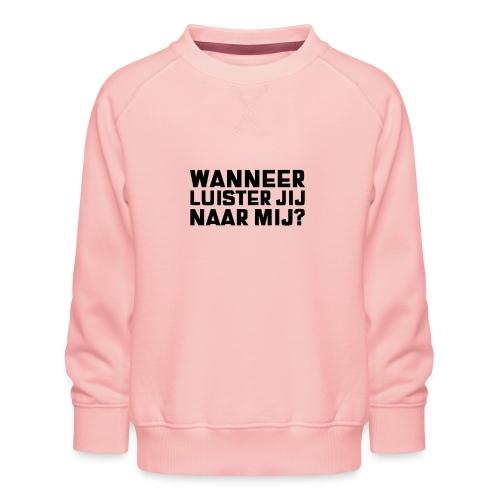 WANNEER LUISTER JIJ NAAR MIJ - Kinderen premium sweater