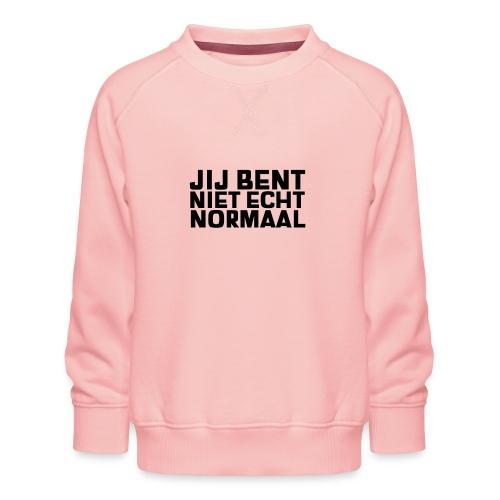 JIJ BENT NIET ECHT NORMAAL - Kinderen premium sweater