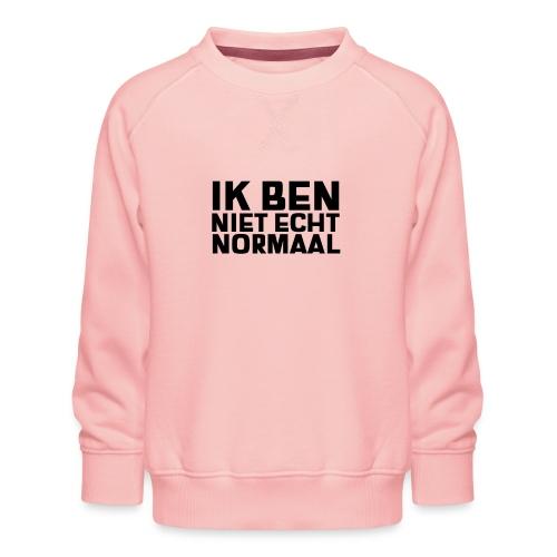 IK BEN NIET ECHT NORMAAL - Kinderen premium sweater