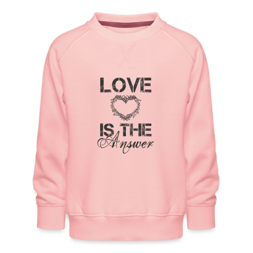 Love is the answer - Kinder Premium Pullover