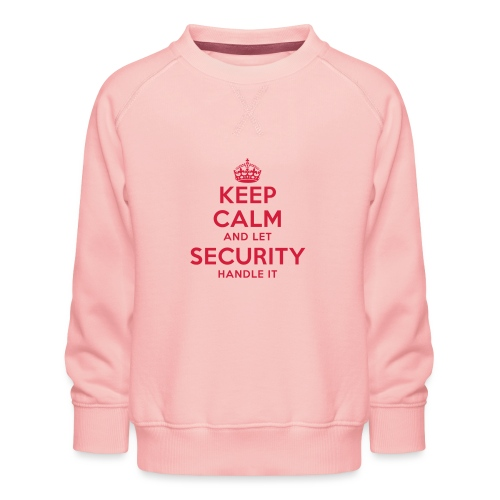 keep calm and let security handle it - Kinder Premium Pullover