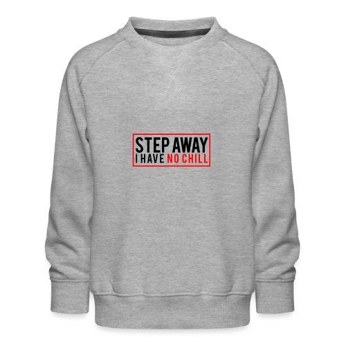 Step Away I have No Chill Clothing - Kids' Premium Sweatshirt